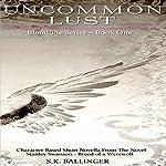 Uncommon Lust: Bloodline Series, Book 1 | S.K. Ballinger