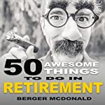 50 Awesome Things to Do in Retirement: The Humorous Guide to Enjoy Life after Work | Berger McDonald