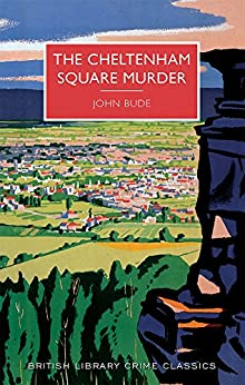 The Cheltenham Square Murder (British Library Crime Classics Book 1) by [Bude, John]