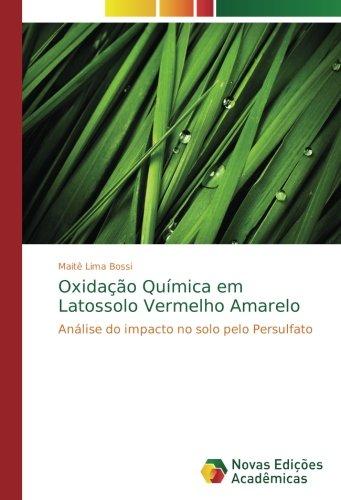 Oxidação Química em Latossolo Vermelho Amarelo: Análise do impacto no solo pelo Persulfato (Portuguese Edition) pdf