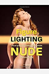 Figure Lighting: A Visual Guide to Illuminating the Female Nude for Photography Paperback