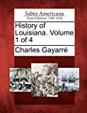 History of Louisiana. Volume 1 Of 4, Charles Gayarré, 1275669034