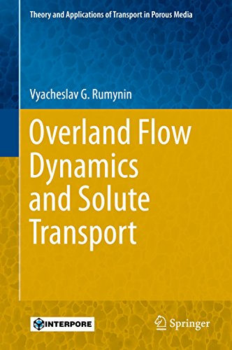Overland Flow Dynamics and Solute Transport (Theory and Applications of Transport in Porous Media Book -