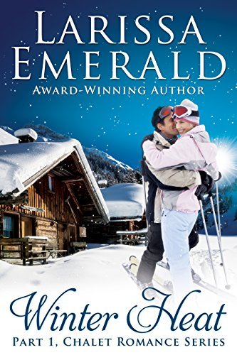 Winter Heat, Part 1: Chalet Romance Series (Chalet Series)