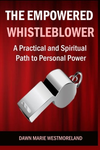 The Empowered Whistleblower A Practical and Spiritual Path to Personal Power [Westmoreland, Dawn Marie] (Tapa Blanda)