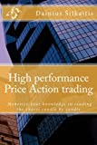 High performance Price Action trading: High performance Price Action trading. Monetize your knowledge in reading the charts (High perfirmance Price Action trading) (Volume 1)