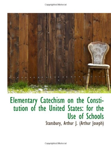 Read Online Elementary Catechism on the Constitution of the United States: for the Use of Schools ebook