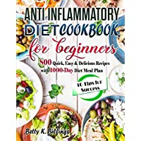 ANTI-INFLAMMATORY DIET COOKBOOK FOR BEGINNERS: 800 Quick, Easy & Delicious Recipes with 1000-Day Diet Meal Plan(10 Tips for Success
