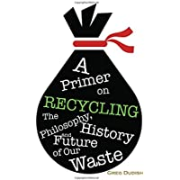 A Primer on Recycling: The Philosophy, History & Future of Our Waste