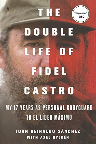 - The Double Life of Fidel Castro: My 17 Years as Personal Bodyguard to El Lider Maximo