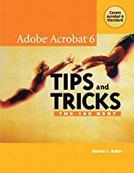 The 100 Best Adobe Acrobat 6 Tips and Tricks
