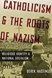 img - for Derek Hastings: Catholicism and the Roots of Nazism : Religious Identity and National Socialism (Hardcover); 2009 Edition book / textbook / text book