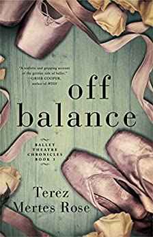Off Balance (Ballet Theatre Chronicles Book 1) by [Rose, Terez Mertes]