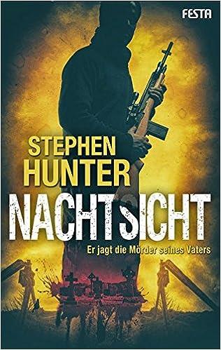 Nachtsicht Er Jagt Die Morder Seines Vaters Amazoncouk Stephen Hunter 9783865523372 Books