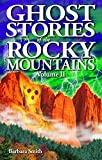 Front cover for the book Ghost Stories of the Rocky Mountains: Volume II by Barbara Smith
