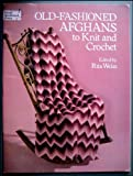 Old-Fashioned Afghans to Knit and Crochet, Rita Weiss, 0486250547