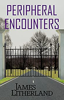 Peripheral Encounters (Slowpocalypse, Book 4) by [Litherland, James]