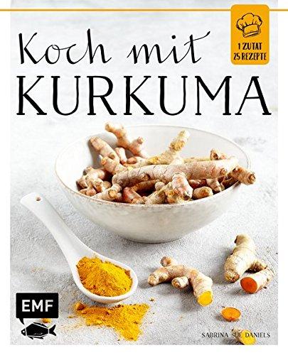 Koch mit – Kurkuma Gebundenes Buch – 5. Oktober 2017 Sabrina Sue Daniels Koch mit – Kurkuma 3863557816 Themenkochbücher