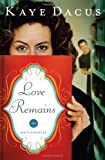 Love Remains, Kaye Dacus, 1602609896