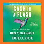Cash in a Flash: Fast Money in Slow Times | Mark Victor Hansen,Robert G. Allen