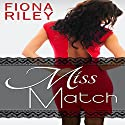 Miss Match Audiobook by Fiona Riley Narrated by Melissa Sternenberg