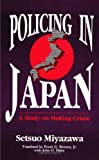 Policing in Japan : A Study on Making Crime, Miyazawa, Setsuo, 0791408922