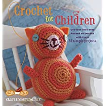 Crochet for Children: Get your little ones hooked on crochet with these 35 simple projects
