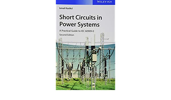 Short Circuits in Power Systems, Includes CD: A Practical Guide to IEC 60909