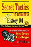 Secret Tactics to Dominate Online History 101 : Learn the Techniques That Effective Students Use to Breeze Through College, Glenn, R. P., 1941081134