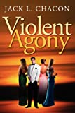 Violent Agony, Jack L. Chacon, 1451233701