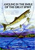 Angling in the Smile of the Great Spirit, Harold C. Lyon, 0974817120