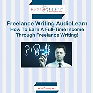 How to Earn a Full-time Income Through Freelance Writing! Audiobook