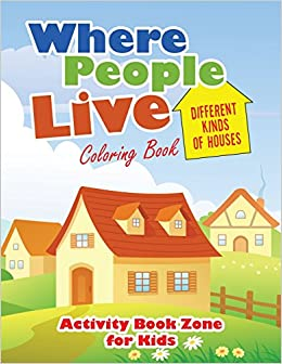 Where People Live Different Kinds Of Houses Coloring Book For Kids Activity Book Zone 9781683763048 Amazon Com Books This where do i live activity is perfect for preschool, prek,kindergarten, and first grade to understand how they live in a home in a neighborhood, in a city, in a state, in a coutry, in a continent, on a planet. houses coloring book