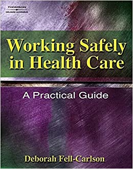 Amazon Working Safely In Health Care A Practical Guide Safety And Regulatory For Health Science Fell Carlson Deborah L Education Training