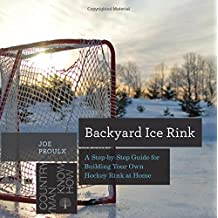 Backyard Ice Rink: A Step-by-Step Guide for Building Your Own Hockey Rink at Home