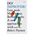 Do Improvise: Less push. More pause. Better results. A new approach to work (and life) (Do Books Book 1)