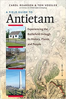 A Field Guide To Antietam Experiencing The Battlefield Through Its History Places And People