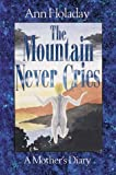 Front cover for the book The Mountain Never Cries: A Mother's Diary by Ann Holaday