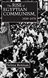 The Rise of Egyptian Communism, 1939-1970 9780815624431