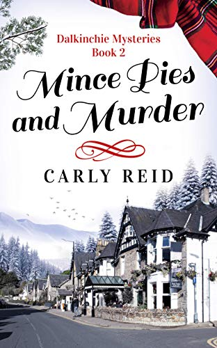 Mince Pies and Murder (Dalkinchie Mysteries Book 2) by [Reid, Carly]