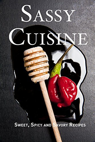 Sassy Cuisine: Sweet, Spicy and Savory Recipes by JR Stevens