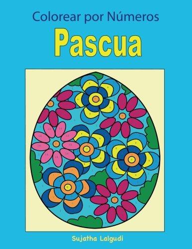 Colorear por Numeros: Pascua: Libro para colorear para niños y adultos, Números y colores + BONO Gratuito De 26 Páginas De Pascua Para Colorear (Volume 2) (Spanish Edition)