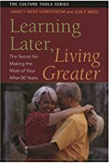 Learning Later, Living Greater: The Secret for Making the Most of Your After 50 Years (Culture Tools) Paperback