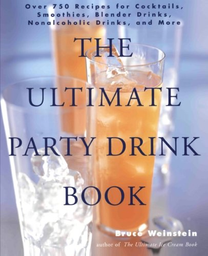 The Ultimate Party Drink Book: Over 750 Recipes for Cocktails, Smoothies, Blender Drinks, Non-Alcoholic Drinks, and More by Bruce Weinstein