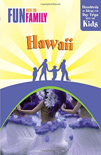 Fun with the Family Hawaii: Hundreds Of Ideas For Day Trips With The Kids (Fun with the Family Series)