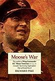 Moose's War: The Exploits of Wing Commander Robert 'Moose' Fumerton DFC & Bar, AFC - Canada's Highest-Scoring Night-Fighter Pilot of the Second World War by Richard Pike (2010-11-01)