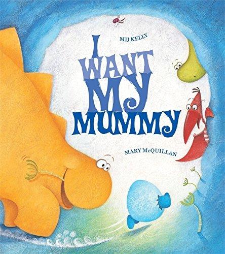 I Want My Mummy by Mij Kelly (2009-05-21) ebook