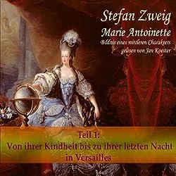 Marie Antoinette (Teil 1): Von ihrer Kindheit bis zu ihrer letzten Nacht in Versailles
