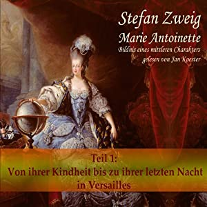 Marie Antoinette (Teil 1): Von ihrer Kindheit bis zu ihrer letzten Nacht in Versailles Hörbuch