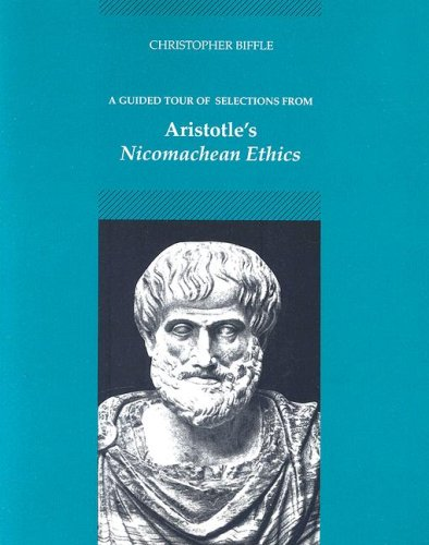 A Guided Tour of Selections from Aristotles Nicomachean Ethics Christopher Biffle